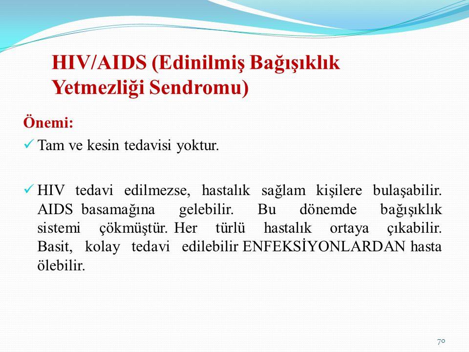 HIV/AIDS (Edinilmiş Bağışıklık Yetmezliği Sendromu) Önemi: Tam ve kesin tedavisi yoktur. HIV tedavi edilmezse, hastalık sağlam kişilere bulaşabilir. A
