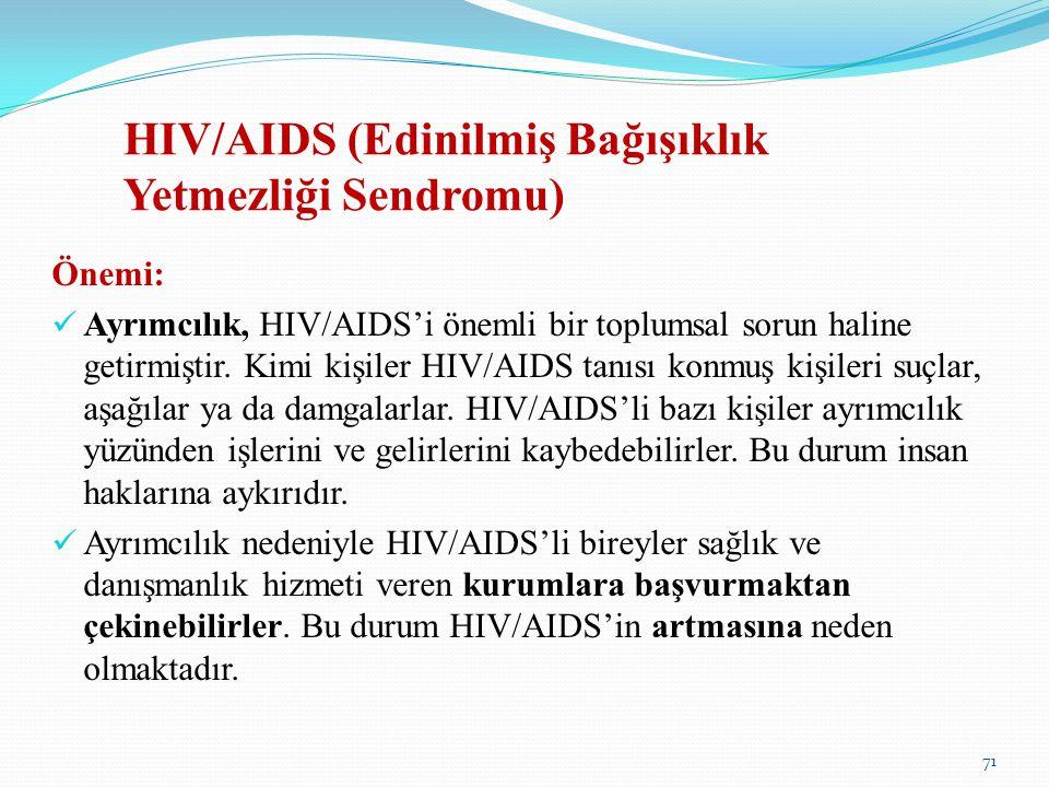 HIV/AIDS (Edinilmiş Bağışıklık Yetmezliği Sendromu) Önemi: Ayrımcılık, HIV/AIDS'i önemli bir toplumsal sorun haline getirmiştir. Kimi kişiler HIV/AIDS