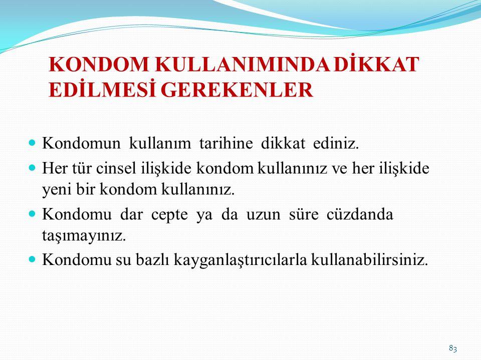 KONDOM KULLANIMINDA DİKKAT EDİLMESİ GEREKENLER Kondomun kullanım tarihine dikkat ediniz. Her tür cinsel ilişkide kondom kullanınız ve her ilişkide yen