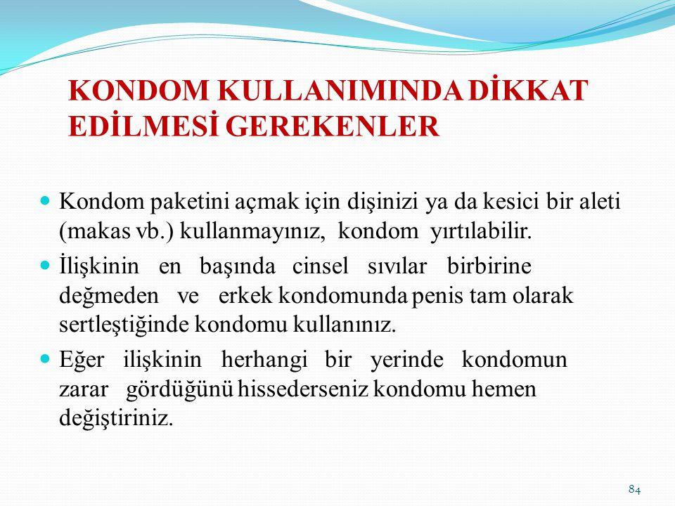 KONDOM KULLANIMINDA DİKKAT EDİLMESİ GEREKENLER Kondom paketini açmak için dişinizi ya da kesici bir aleti (makas vb.) kullanmayınız, kondom yırtılabil
