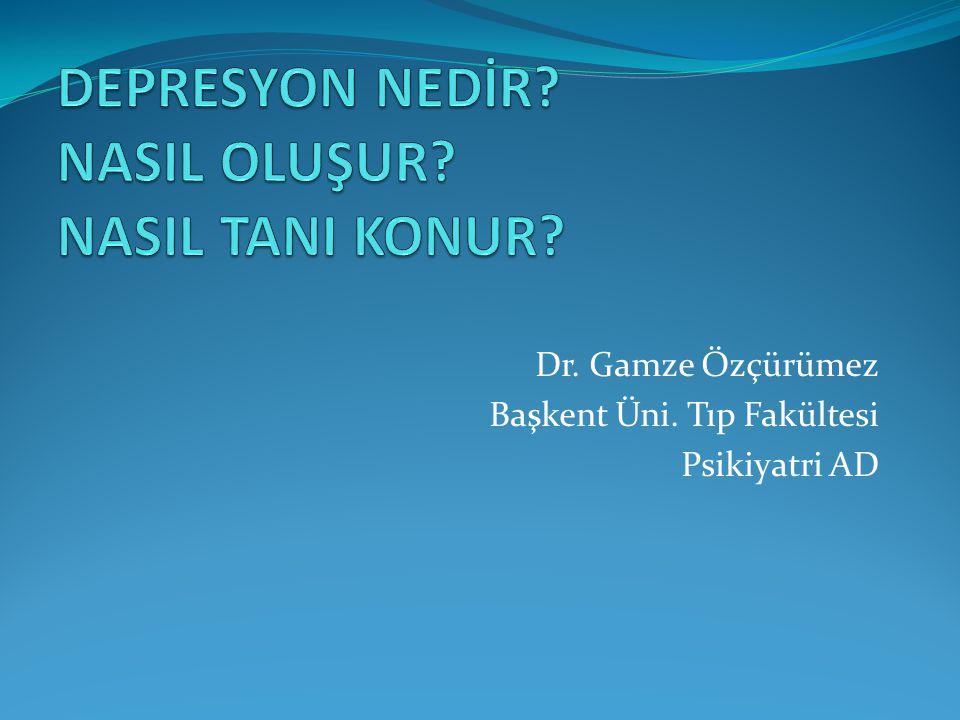 Dr. Gamze Özçürümez Başkent Üni. Tıp Fakültesi Psikiyatri AD