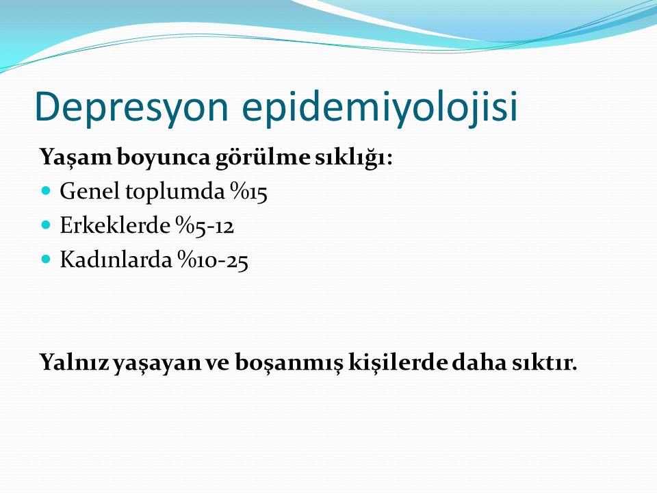 Depresyon epidemiyolojisi Yaşam boyunca görülme sıklığı: Genel toplumda %15 Erkeklerde %5-12 Kadınlarda %10-25 Yalnız yaşayan ve boşanmış kişilerde da