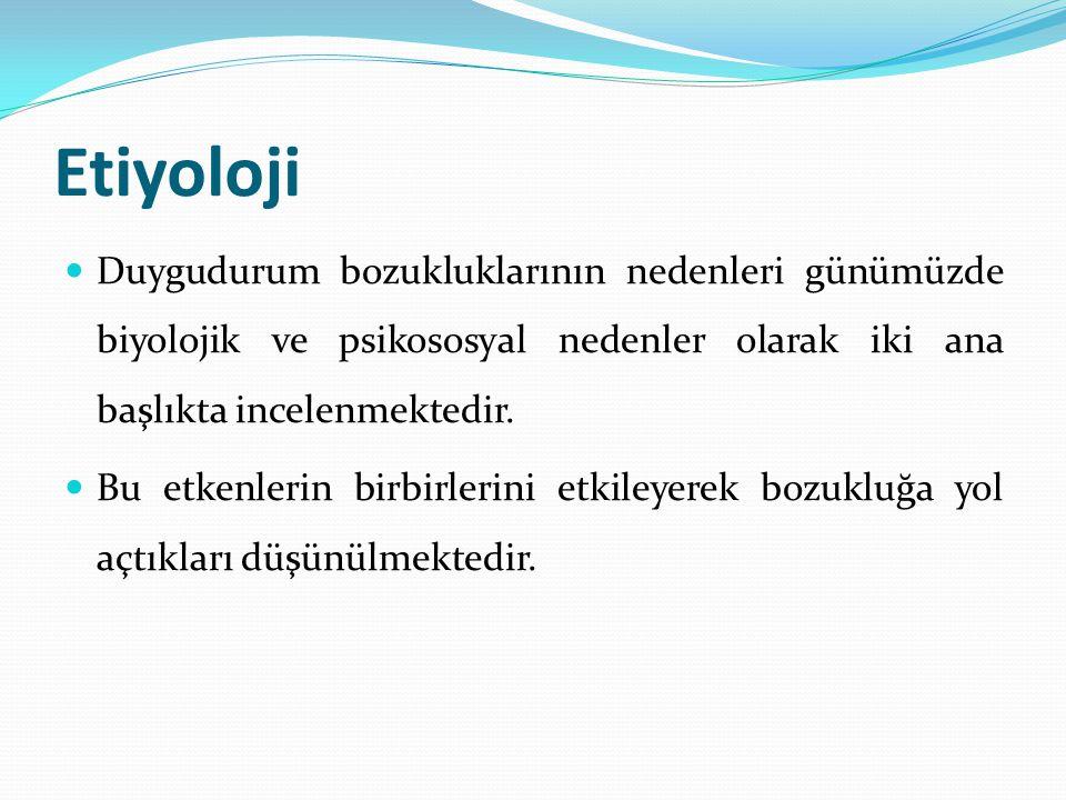 Etiyoloji Duygudurum bozukluklarının nedenleri günümüzde biyolojik ve psikososyal nedenler olarak iki ana başlıkta incelenmektedir.