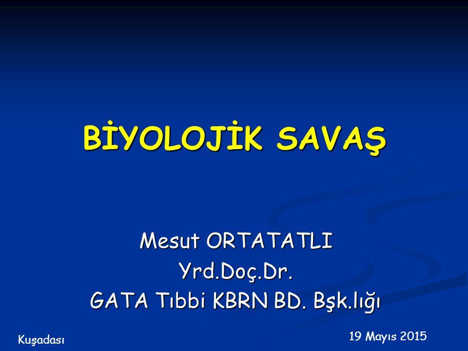 BİYOLOJİK SAVAŞ Mesut ORTATATLI Yrd.Doç.Dr. GATA Tıbbi KBRN BD. Bşk.lığı 19 Mayıs 2015 Kuşadası