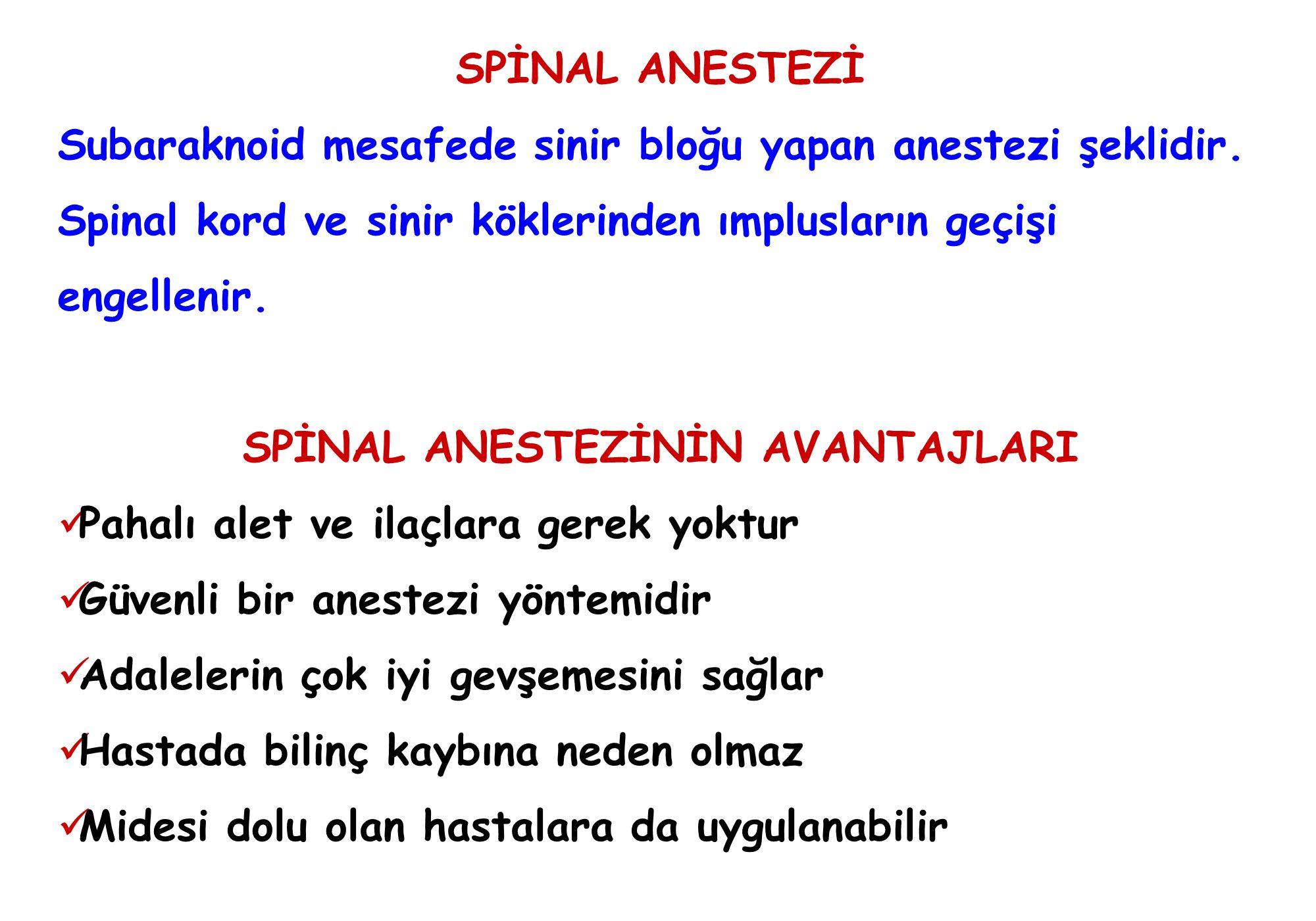 SPİNAL ANESTEZİ Subaraknoid mesafede sinir bloğu yapan anestezi şeklidir. Spinal kord ve sinir köklerinden ımplusların geçişi engellenir. SPİNAL ANEST
