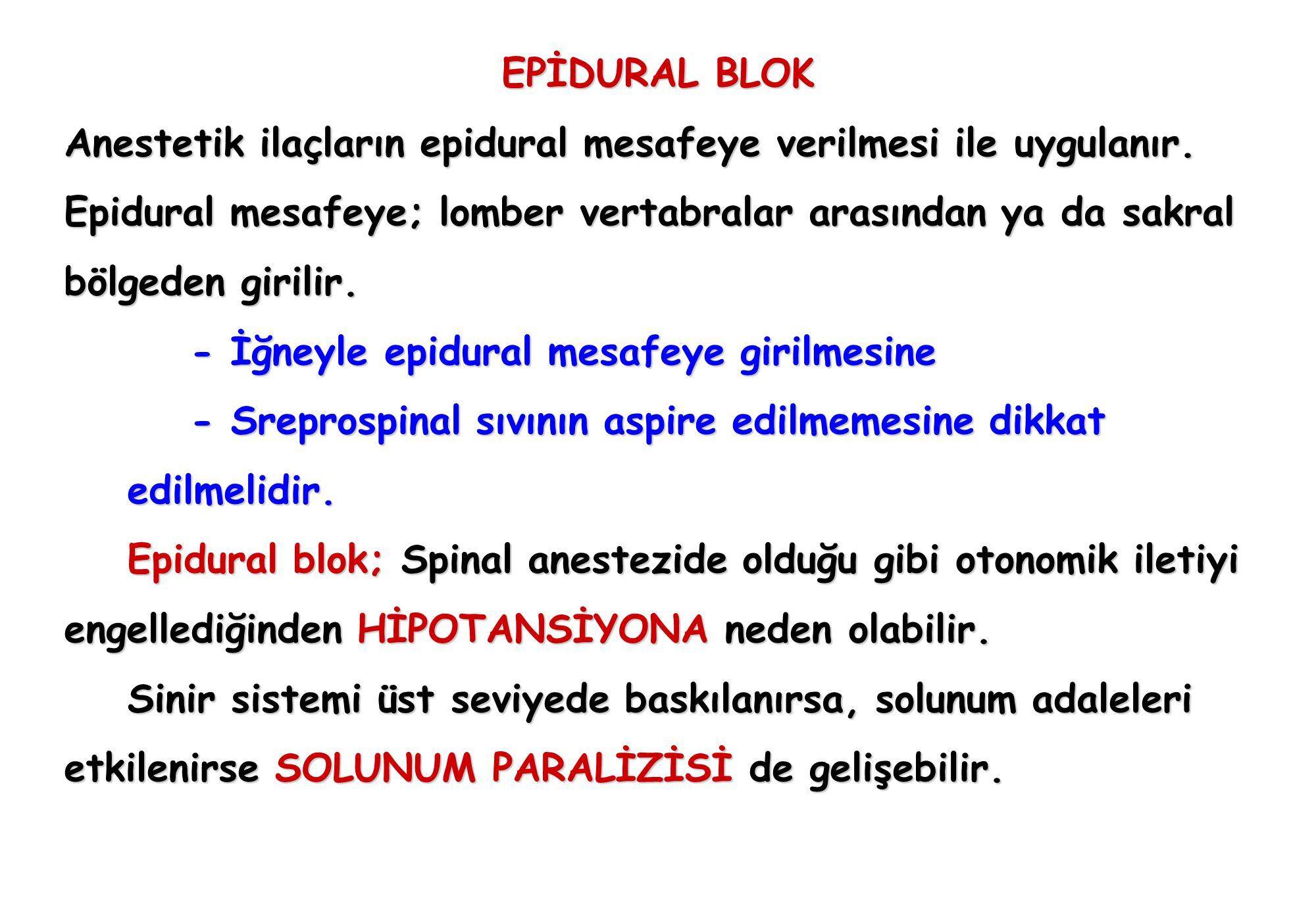 EPİDURAL BLOK Anestetik ilaçların epidural mesafeye verilmesi ile uygulanır. Epidural mesafeye; lomber vertabralar arasından ya da sakral bölgeden gir