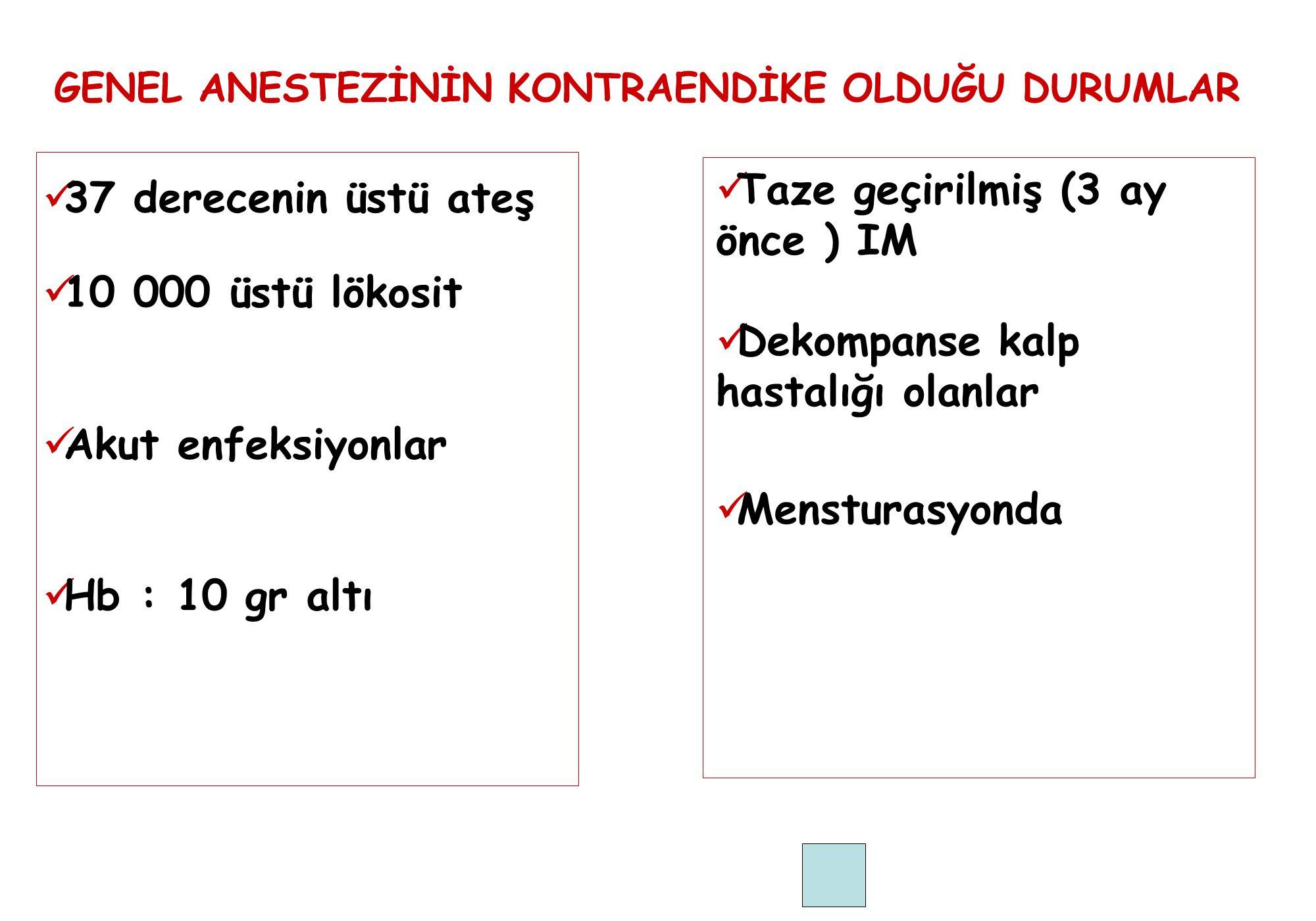 37 derecenin üstü ateş 10 000 üstü lökosit Akut enfeksiyonlar Hb : 10 gr altı Taze geçirilmiş (3 ay önce ) IM Dekompanse kalp hastalığı olanlar Menstu