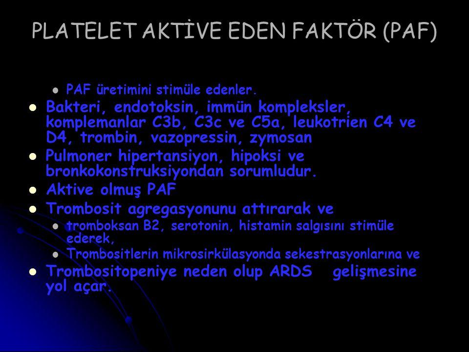 PLATELET AKTİVE EDEN FAKTÖR (PAF) PAF üretimini stimüle edenler. Bakteri, endotoksin, immün kompleksler, komplemanlar C3b, C3c ve C5a, leukotrien C4 v