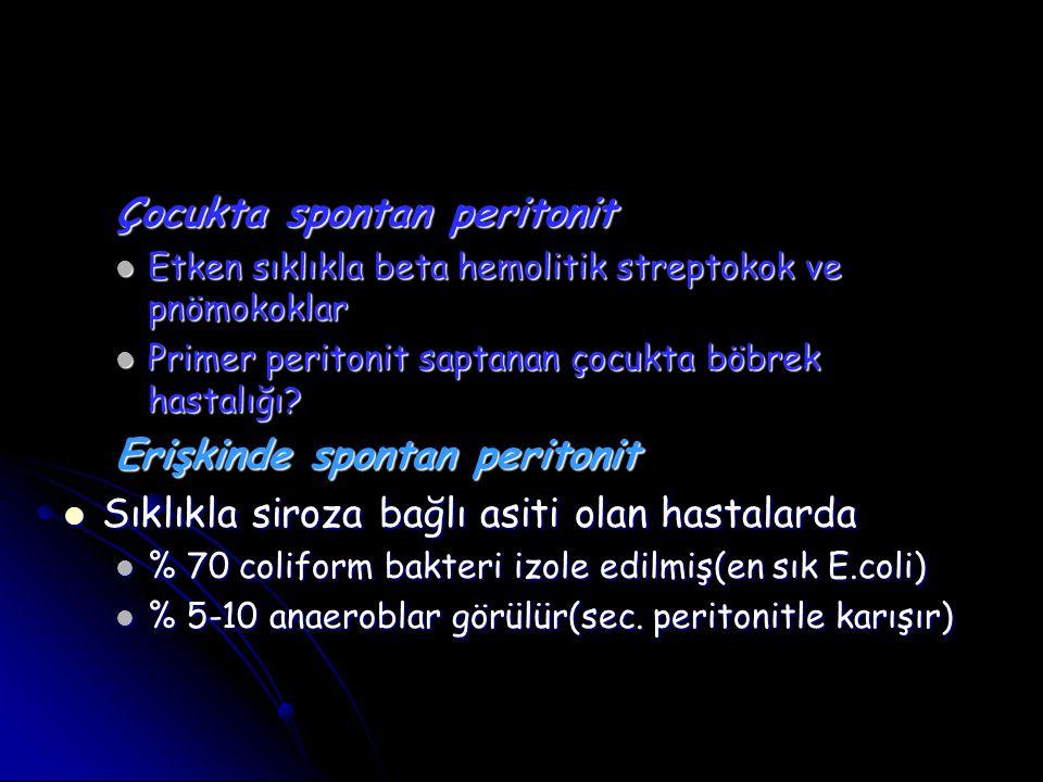 Çocukta spontan peritonit Çocukta spontan peritonit Etken sıklıkla beta hemolitik streptokok ve pnömokoklar Etken sıklıkla beta hemolitik streptokok v