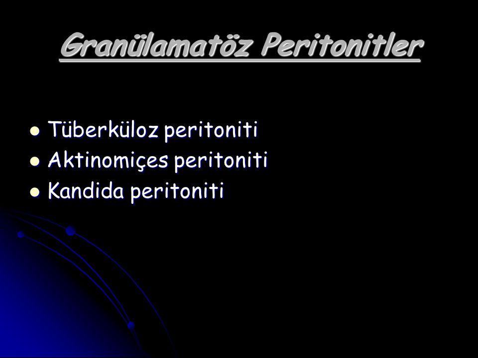 Granülamatöz Peritonitler Tüberküloz peritoniti Tüberküloz peritoniti Aktinomiçes peritoniti Aktinomiçes peritoniti Kandida peritoniti Kandida periton
