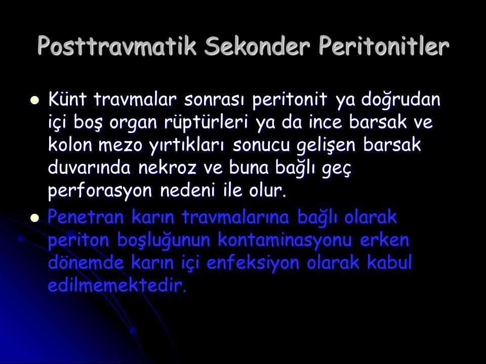 Posttravmatik Sekonder Peritonitler Künt travmalar sonrası peritonit ya doğrudan içi boş organ rüptürleri ya da ince barsak ve kolon mezo yırtıkları s