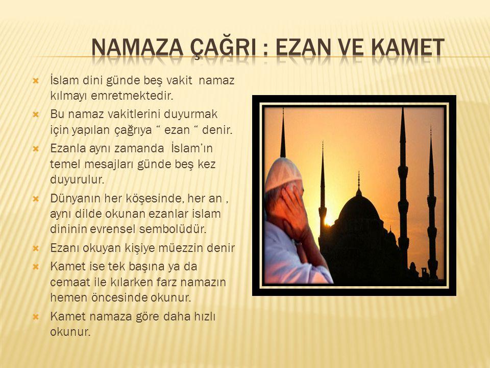 """ İslam dini günde beş vakit namaz kılmayı emretmektedir.  Bu namaz vakitlerini duyurmak için yapılan çağrıya """" ezan """" denir.  Ezanla aynı zamanda İ"""