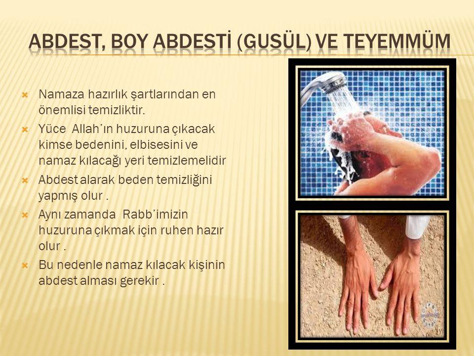  Vücudumuzda kuru yer kalmayacak şekilde yıkanmaya boy abdesti veya gusül denir.