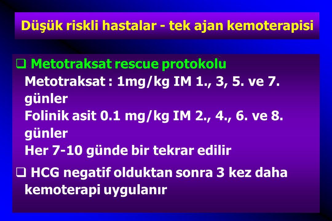 Düşük riskli hastalar - tek ajan kemoterapisi  Metotraksat rescue protokolu Metotraksat : 1mg/kg IM 1., 3, 5. ve 7. günler Folinik asit 0.1 mg/kg IM