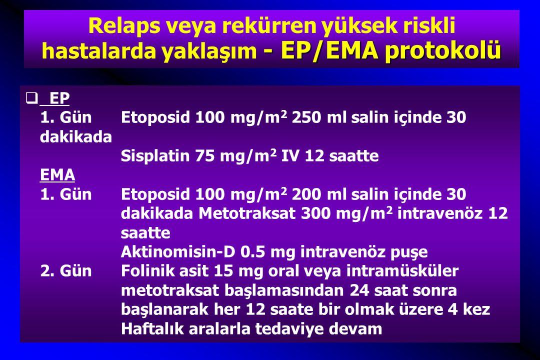 - EP/EMA protokolü Relaps veya rekürren yüksek riskli hastalarda yaklaşım - EP/EMA protokolü  EP 1.