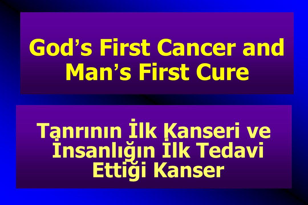 God's First Cancer and Man's First Cure Tanrının İlk Kanseri ve İnsanlığın İlk Tedavi Ettiği Kanser