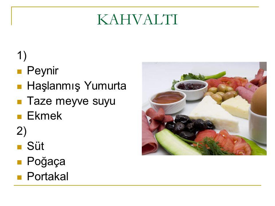KAHVALTI 1) Peynir Haşlanmış Yumurta Taze meyve suyu Ekmek 2) Süt Poğaça Portakal