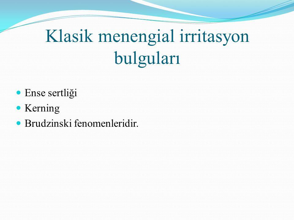 Klasik menengial irritasyon bulguları Ense sertliği Kerning Brudzinski fenomenleridir.