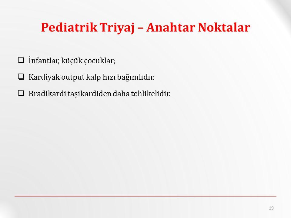 Pediatrik Triyaj – Anahtar Noktalar  İnfantlar, küçük çocuklar;  Kardiyak output kalp hızı bağımlıdır.  Bradikardi taşikardiden daha tehlikelidir.