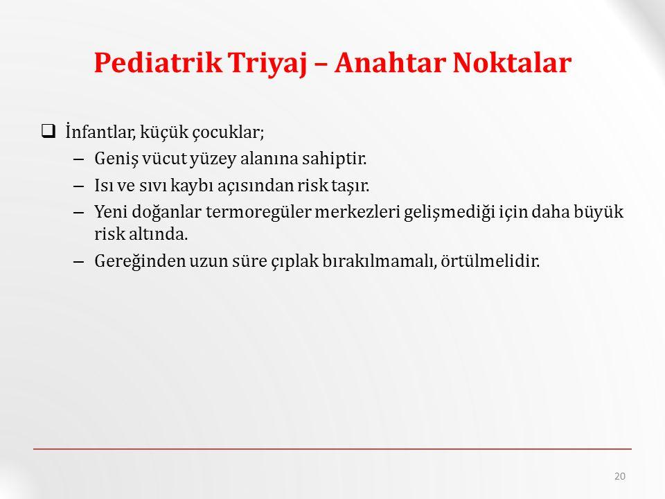 Pediatrik Triyaj – Anahtar Noktalar  İnfantlar, küçük çocuklar; – Geniş vücut yüzey alanına sahiptir. – Isı ve sıvı kaybı açısından risk taşır. – Yen