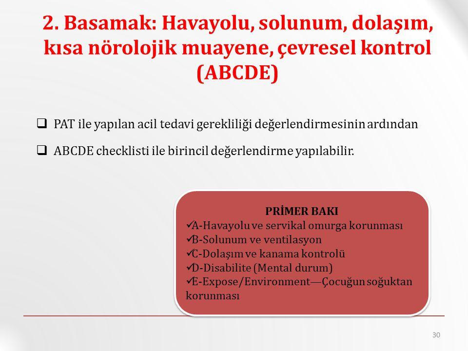 2. Basamak: Havayolu, solunum, dolaşım, kısa nörolojik muayene, çevresel kontrol (ABCDE)  PAT ile yapılan acil tedavi gerekliliği değerlendirmesinin