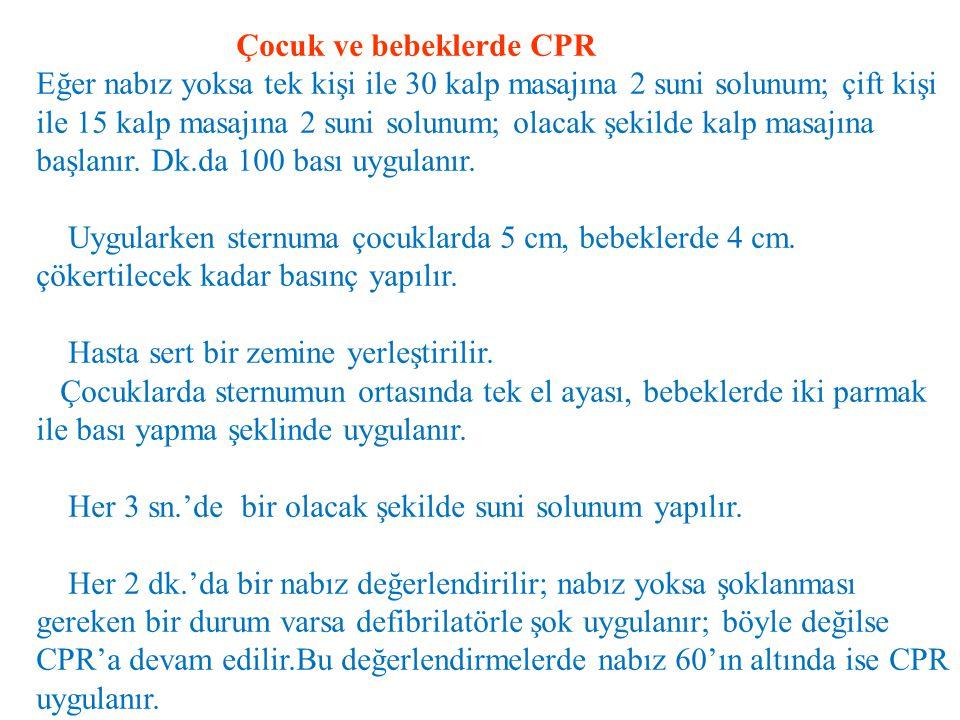 Çocuk ve bebeklerde CPR Eğer nabız yoksa tek kişi ile 30 kalp masajına 2 suni solunum; çift kişi ile 15 kalp masajına 2 suni solunum; olacak şekilde k