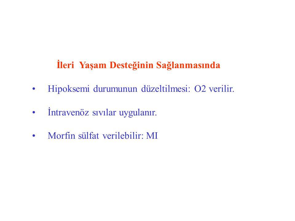 İleri Yaşam Desteğinin Sağlanmasında Hipoksemi durumunun düzeltilmesi: O2 verilir. İntravenöz sıvılar uygulanır. Morfin sülfat verilebilir: MI