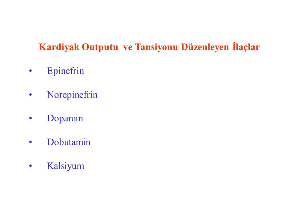 Kardiyak Outputu ve Tansiyonu Düzenleyen İlaçlar Epinefrin Norepinefrin Dopamin Dobutamin Kalsiyum