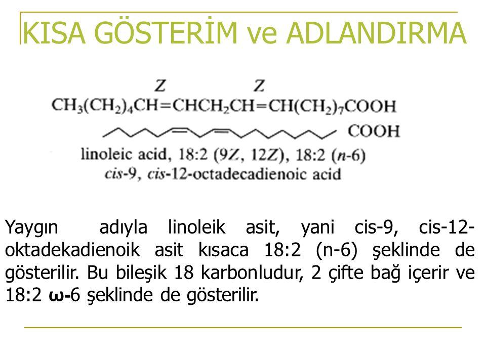 Yaygın adıyla linoleik asit, yani cis-9, cis-12- oktadekadienoik asit kısaca 18:2 (n-6) şeklinde de gösterilir. Bu bileşik 18 karbonludur, 2 çifte bağ