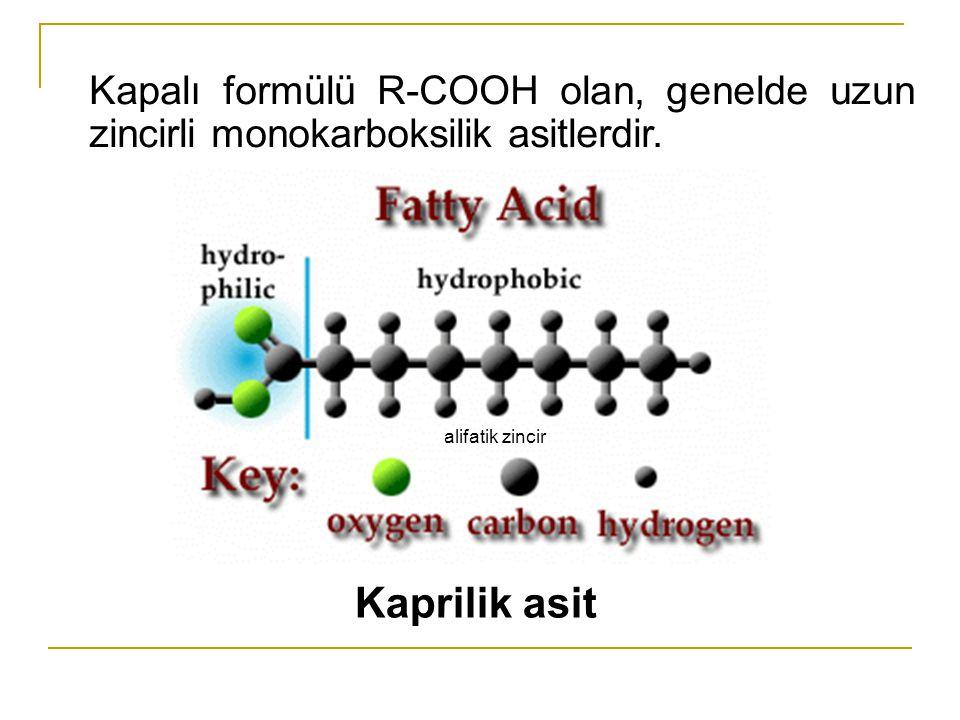 Kapalı formülü R-COOH olan, genelde uzun zincirli monokarboksilik asitlerdir. alifatik zincir Kaprilik asit