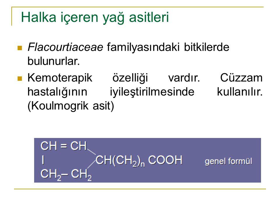 Flacourtiaceae familyasındaki bitkilerde bulunurlar. Kemoterapik özelliği vardır. Cüzzam hastalığının iyileştirilmesinde kullanılır. (Koulmogrik asit)