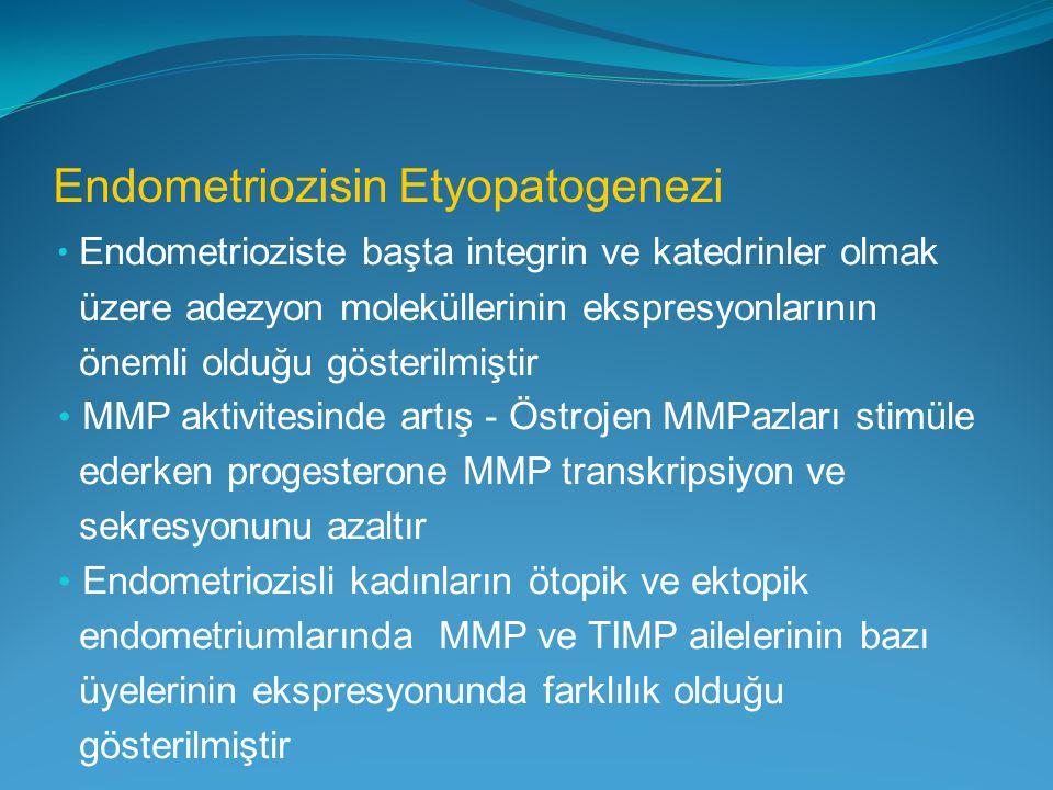 Endometriozisin Etyopatogenezi Endometrioziste başta integrin ve katedrinler olmak üzere adezyon moleküllerinin ekspresyonlarının önemli olduğu göster