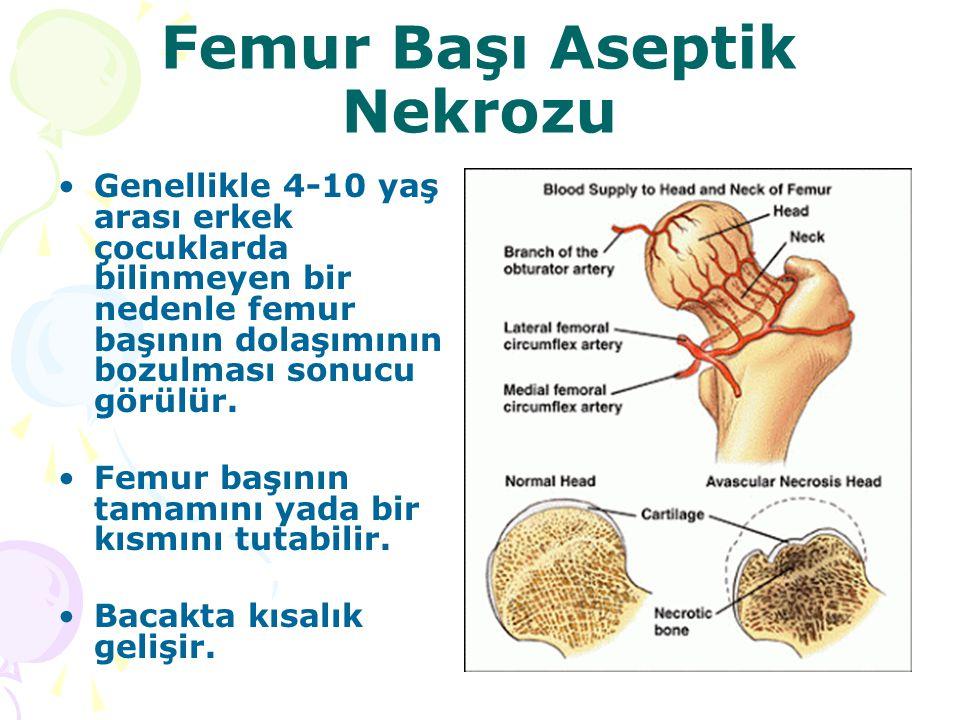 Femur Başı Aseptik Nekrozu Genellikle 4-10 yaş arası erkek çocuklarda bilinmeyen bir nedenle femur başının dolaşımının bozulması sonucu görülür. Femur