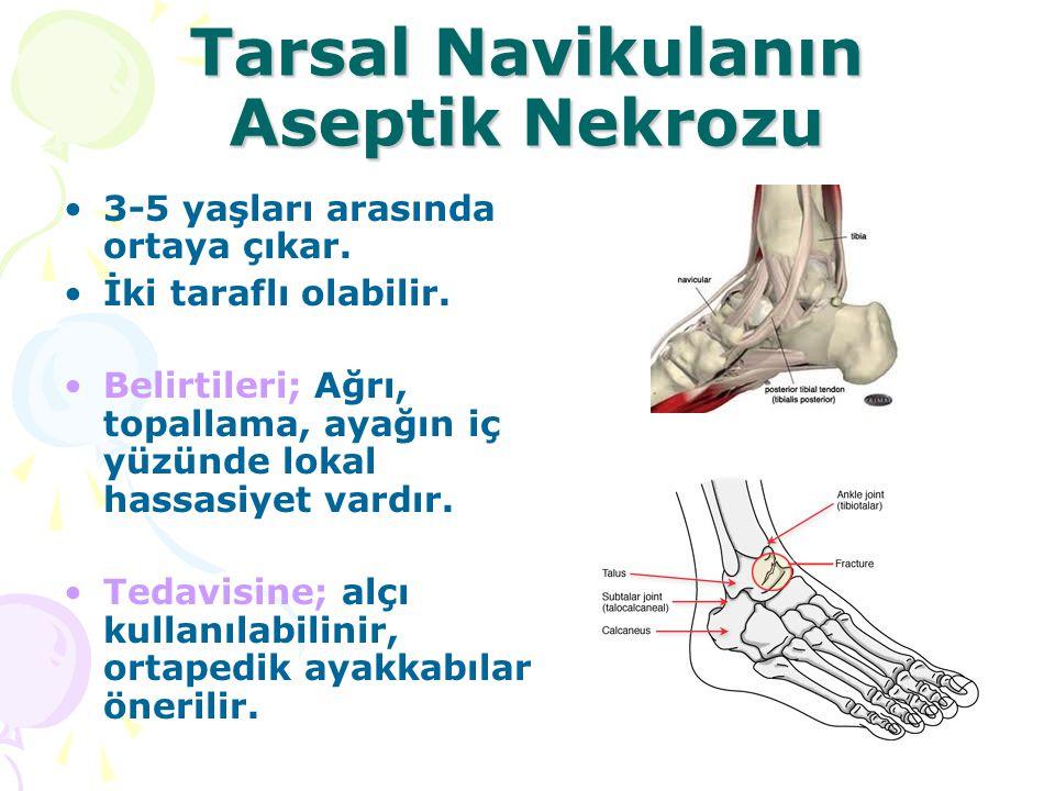 Tarsal Navikulanın Aseptik Nekrozu 3-5 yaşları arasında ortaya çıkar. İki taraflı olabilir. Belirtileri; Ağrı, topallama, ayağın iç yüzünde lokal hass