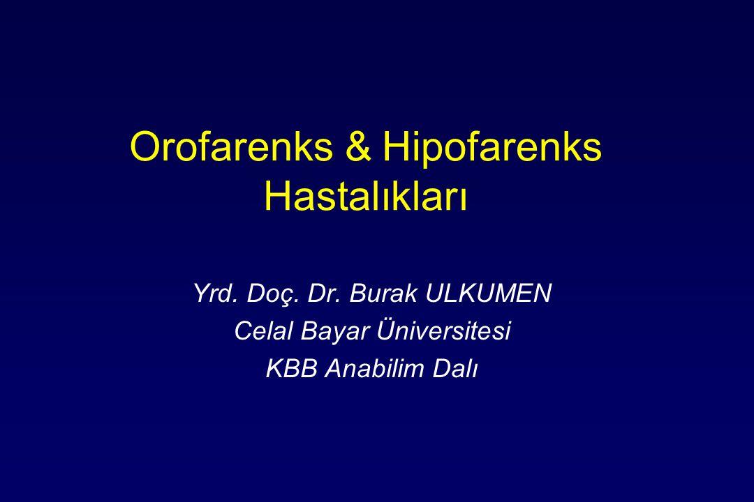 Orofarenks & Hipofarenks Hastalıkları Yrd.Doç. Dr.