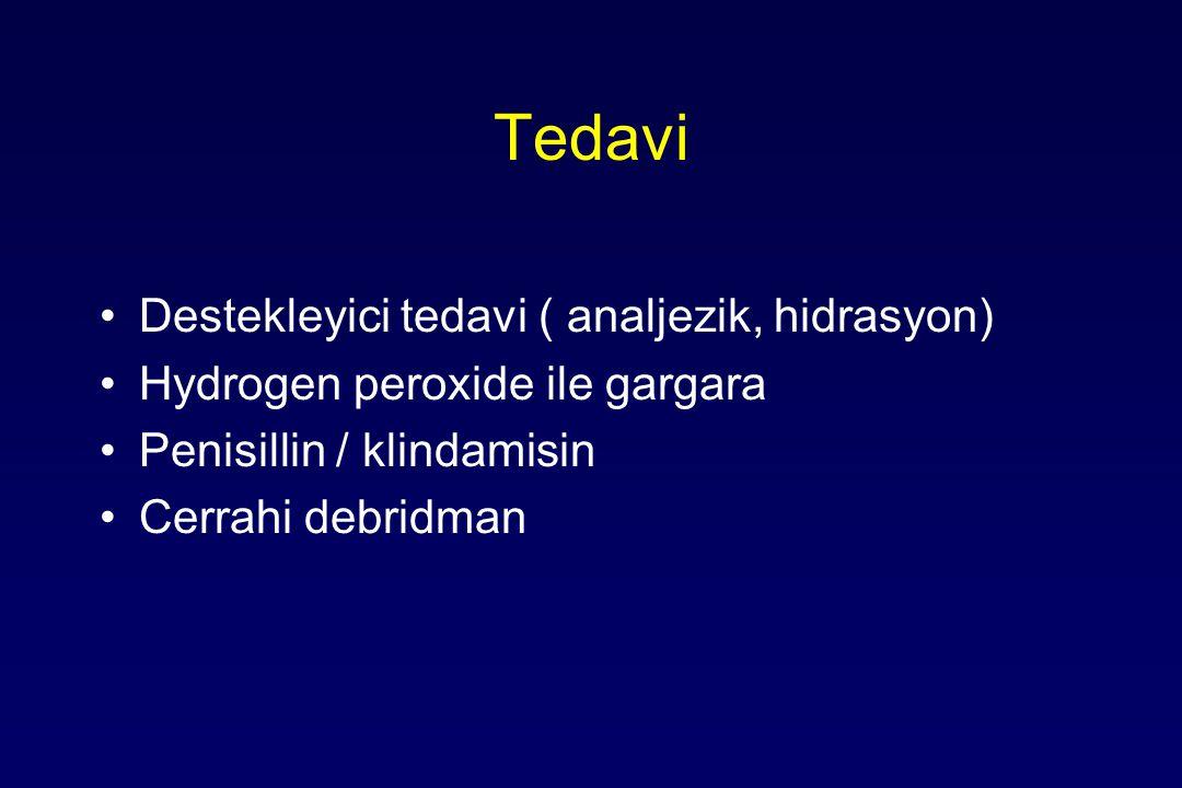 Tedavi Destekleyici tedavi ( analjezik, hidrasyon) Hydrogen peroxide ile gargara Penisillin / klindamisin Cerrahi debridman