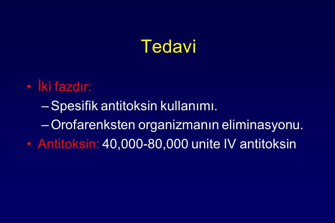 Tedavi İki fazdır: –Spesifik antitoksin kullanımı.