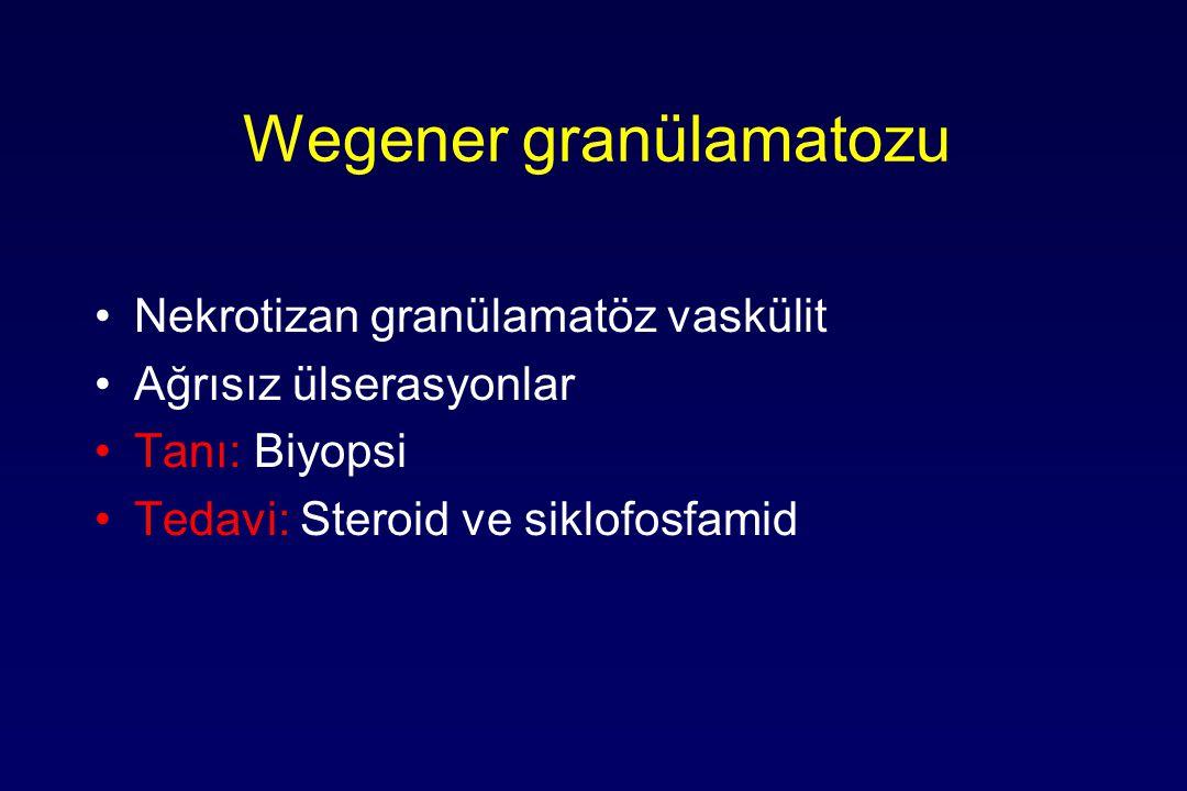 Wegener granülamatozu Nekrotizan granülamatöz vaskülit Ağrısız ülserasyonlar Tanı: Biyopsi Tedavi: Steroid ve siklofosfamid