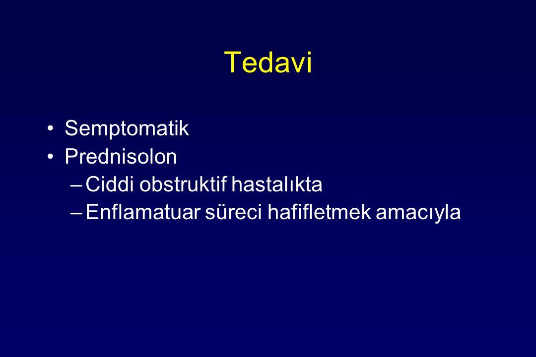 Tedavi Semptomatik Prednisolon –Ciddi obstruktif hastalıkta –Enflamatuar süreci hafifletmek amacıyla