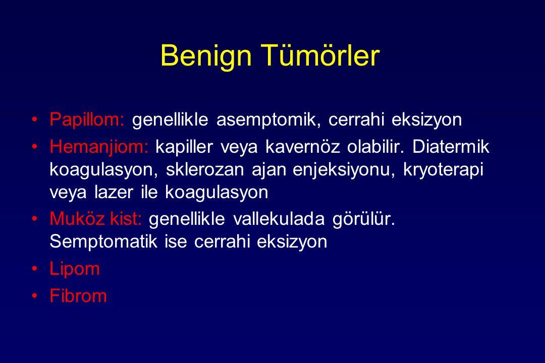 Benign Tümörler Papillom: genellikle asemptomik, cerrahi eksizyon Hemanjiom: kapiller veya kavernöz olabilir.