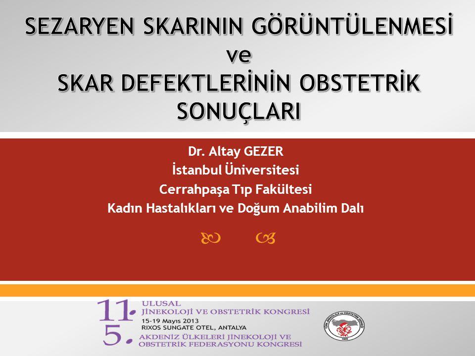  Dr. Altay GEZER İstanbul Üniversitesi Cerrahpaşa Tıp Fakültesi Kadın Hastalıkları ve Doğum Anabilim Dalı