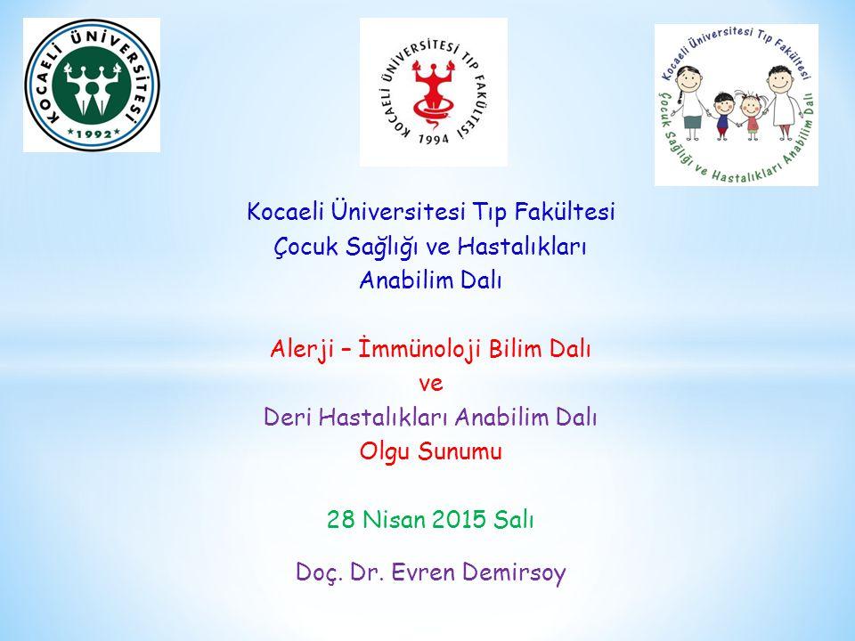 Kocaeli Üniversitesi Tıp Fakültesi Çocuk Sağlığı ve Hastalıkları Anabilim Dalı Alerji – İmmünoloji Bilim Dalı ve Deri Hastalıkları Anabilim Dalı Olgu