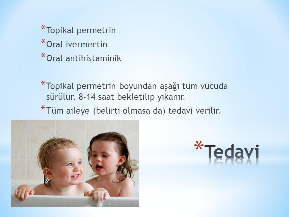* Topikal permetrin * Oral ivermectin * Oral antihistaminik * Topikal permetrin boyundan aşağı tüm vücuda sürülür, 8-14 saat bekletilip yıkanır. * Tüm