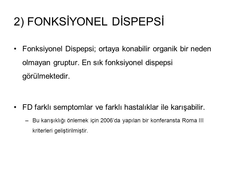 2) FONKSİYONEL DİSPEPSİ Fonksiyonel Dispepsi; ortaya konabilir organik bir neden olmayan gruptur. En sık fonksiyonel dispepsi görülmektedir. FD farklı