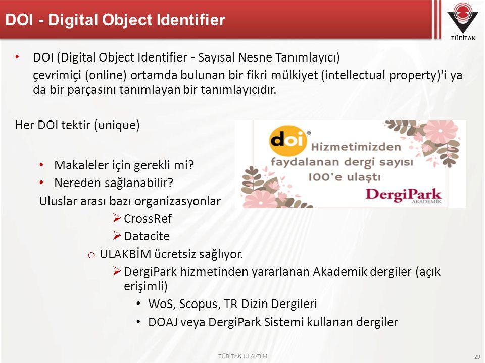 TÜBİTAK TÜBİTAK-ULAKBİM 29 DOI (Digital Object Identifier - Sayısal Nesne Tanımlayıcı) çevrimiçi (online) ortamda bulunan bir fikri mülkiyet (intellec