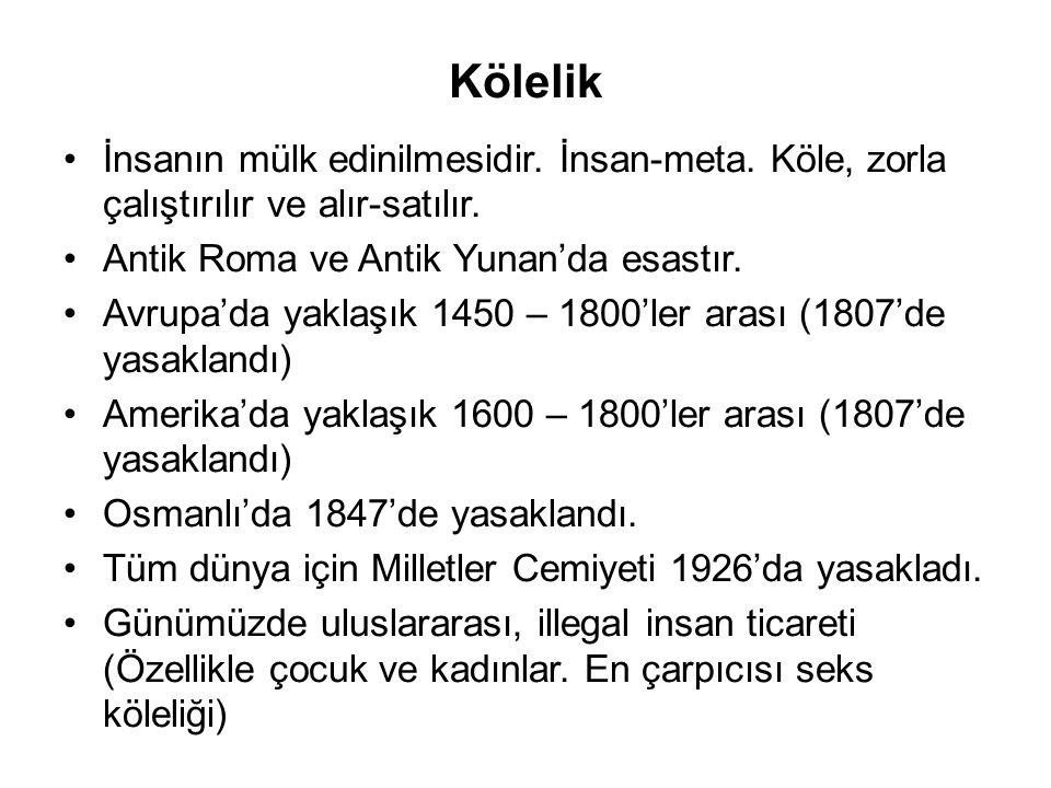 Kölelik İnsanın mülk edinilmesidir. İnsan-meta. Köle, zorla çalıştırılır ve alır-satılır. Antik Roma ve Antik Yunan'da esastır. Avrupa'da yaklaşık 145