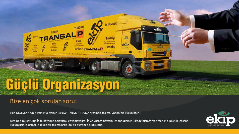 Bize en çok sorulan soru: Ekip Nakliyat neden yalnız ve yalnız,Türkiye - İtalya - Türkiye arasında taşıma yapan bir kuruluştur.