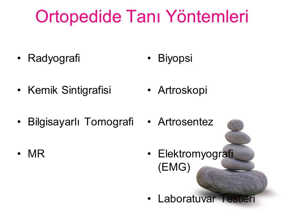Ortopedide Tanı Yöntemleri Radyografi Kemik Sintigrafisi Bilgisayarlı Tomografi MR Biyopsi Artroskopi Artrosentez Elektromyografi (EMG) Laboratuvar Te