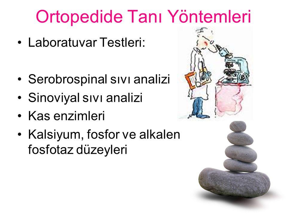 Ortopedide Tanı Yöntemleri Laboratuvar Testleri: Serobrospinal sıvı analizi Sinoviyal sıvı analizi Kas enzimleri Kalsiyum, fosfor ve alkalen fosfotaz