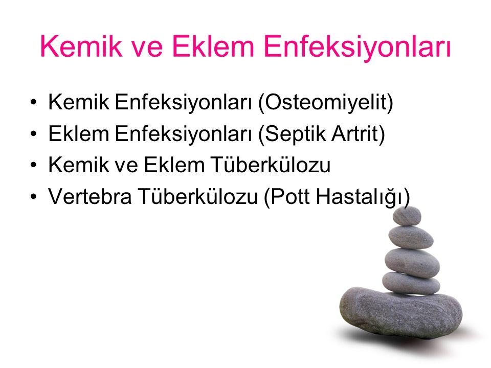 Kemik ve Eklem Enfeksiyonları Kemik Enfeksiyonları (Osteomiyelit) Eklem Enfeksiyonları (Septik Artrit) Kemik ve Eklem Tüberkülozu Vertebra Tüberkülozu